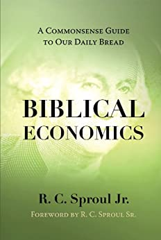 Biblical Economics: A Commonsense Guide To Our Daily Bread (English Edition) par [Sproul Jr., R.C.]