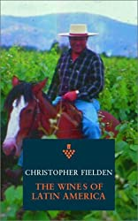 The Wines of Argentina, Chile and Latin America: From Chile and Argentina to Mexico (Classic Wine Library) by The Wines of Latin Am Christopher Fielden (2001-11-19)