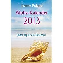 Aloha-Kalender 2013 - Jeder Tag ist ein Geschenk