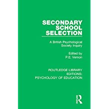 Secondary School Selection: A British Psychological Society Inquiry: Volume 46 (Routledge Library Editions: Psychology of Education)