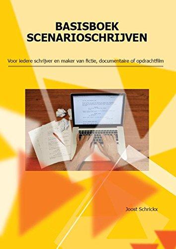 Basisboek scenarioschrijven: voor iedere schrijver en maker van fictie, documentaire of opdrachtfilm par Joost Schrickx