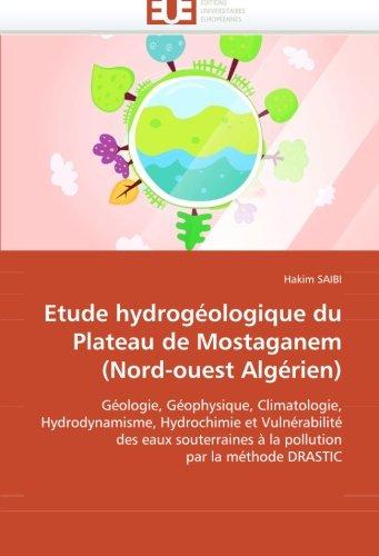 Etude hydrogéologique du Plateau de Mostaganem (Nord-ouest Algérien): Géologie, Géophysique, Climatologie, Hydrodynamisme, Hydrochimie et ... à la pollution par la méthode DRASTIC