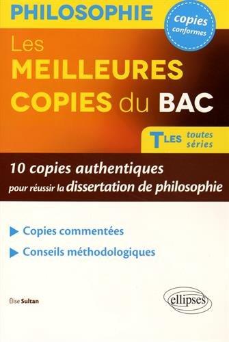 Les Meilleures Copies du BAC Tles Toutes Séries 10 Copies Authentiques pour Réussir la Dissertation de Philosophie