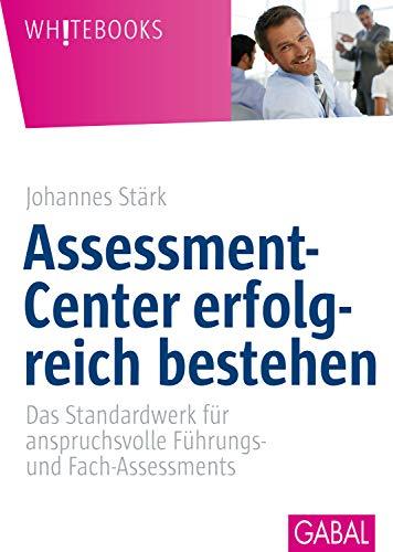 Assessment-Center erfolgreich bestehen: Das Standardwerk für anspruchsvolle Führungs- und Fach-Assessments (Whitebooks) -