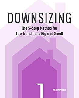 Downsizing The 5 Step Method For Life Transitions Big And Small