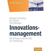 Innovationsmanagement: Die 6 Phasen von der Idee zur Umsetzung (Whitebooks)
