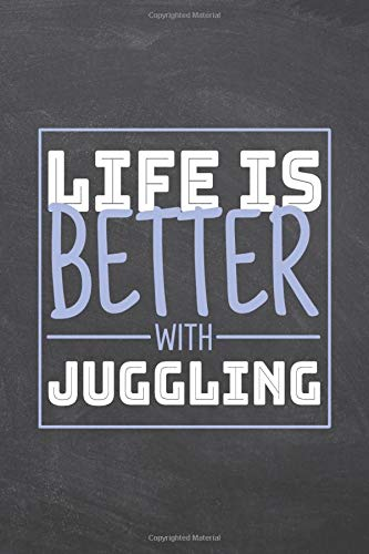 Life is Better with Juggling: Juggling Notebook, Planner or Journal | Size 6 x 9 | 110 Dot Grid Pages | Office Equipment, Supplies |Funny Juggling Gift Idea for Christmas or Birthday