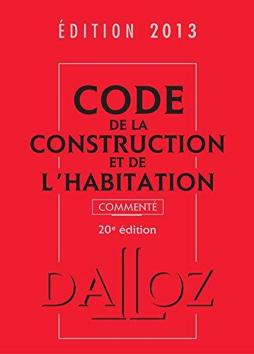 Code de la construction et de l'habitation 2013, commenté - 20e éd.