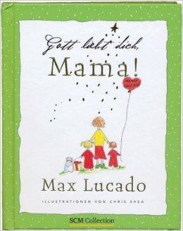 Gott liebt dich, Mama! von Max / Shea, Chris (Illustr.) Lucado ( 28. August 2009 )
