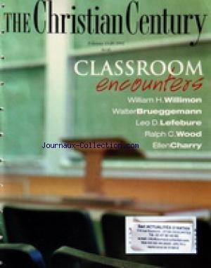 CHRISTIAN CENTURY (THE) du 13/02/2002 - CLASSROOM ENCOUNTERS / WILLIMON / BRUEGGEMANN - LEFEBURE / WOOD AND CHARRY