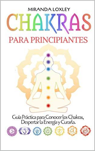 CHAKRAS PARA PRINCIPIANTES: Guía práctica para conocer los ...