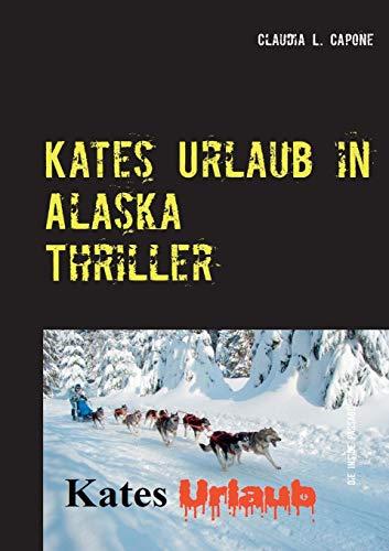 Kates Urlaub in Alaska: Thriller