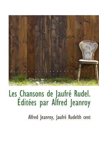 Les Chansons de Jaufré Rudel. Éditées par Alfred Jeanroy
