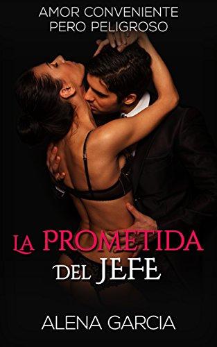 La Prometida del Jefe Millonario: Amor Conveniente pero Peligroso (Novela Romántica y Erótica en Español: Mafia Rusa nº 1) por Alena Garcia