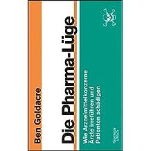 Die Pharma-Lüge: Wie Arzneimittelkonzerne Ärzte irreführen und Patienten schädigen