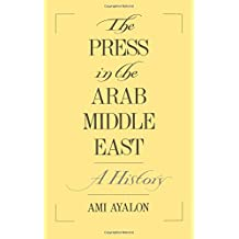 The Press in the Arab Middle East: A History (Studies in Middle Eastern History (Hardcover))