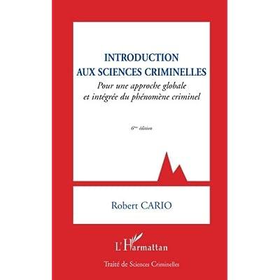 Introduction aux sciences criminelles: Pour une approche globale et intégrée du phénomène criminel - Sixième édition