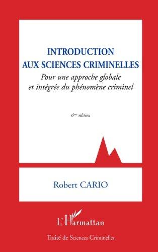 Introduction aux sciences criminelles : Pour une approche globale et intégrée du phénomène criminel par Robert Cario