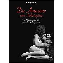 Die Amazone vom Kollwitzplatz - Von Ohnmacht und Mut. Eine wahre Liebesgeschichte.
