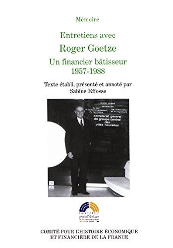 Entretiens avec Roger Goetze: Un financier bâtisseur, 1957-1988 (Histoire économique et financière - XIXe-XXe) par Roger Goetze