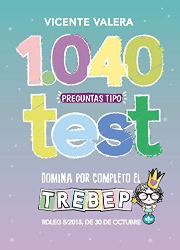 1040 preguntas tipo test TREBEP: RDLEG 5/2015, de 30 de octubre, por el que se aprueba el  texto refundido de la Ley del Estatuto Básico del Empleado Público (Derecho - Práctica Jurídica) por Vicente Valera