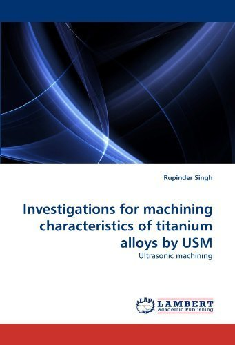 Investigations for machining characteristics of titanium alloys by USM: Ultrasonic machining by Singh, Rupinder (2010) Paperback