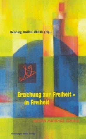 Erziehung zur Freiheit - in Freiheit: Aktion Mündige Schule by Bernd Hadewig (2000-01-01)