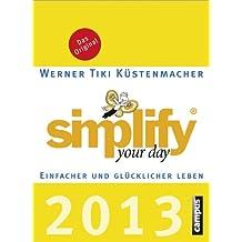 Simplify your day 2013: Einfacher und glücklicher leben