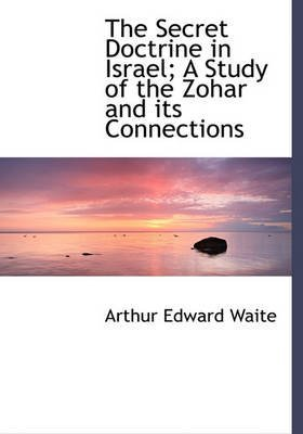 [(The Secret Doctrine in Israel; A Study of the Zohar and Its Connections)] [By (author) Professor Arthur Edward Waite] published on (November, 2009)