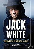 Jack White Comment bâtir un empire sur le Blues