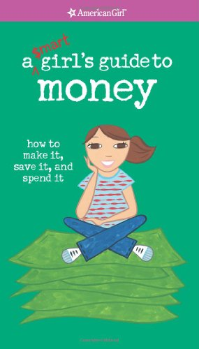 A Smart Girl's Guide to Money: How to Make It, Save It, and Spend It (American Girl Library) por Nancy Holyoke