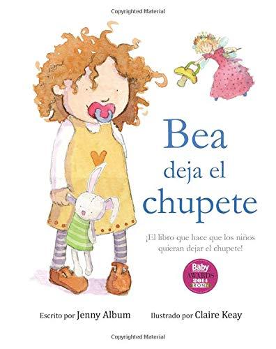 Bea deja el chupete: ¡El libro que hace que los niños quieran dejar el chupete! por Jenny Album