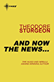 And Now the News...: The Complete Stories of Theodore Sturgeon