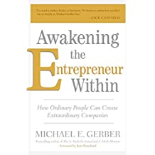 Awakening the Entrepreneur Within: How Ordinary People Can Create Extraordinary Companies by Michael E. Gerber (2008-03-04)