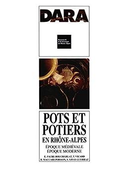 Pots et potiers en Rhône-Alpes: Époque médiévale, époque moderne par [Faure-Boucharlat, Élise, Vicard, Tommy, Maccari-Poisson, Bruna, Savay-Guerraz, Sophie]