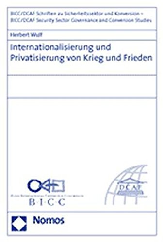 Internationalisierung und Privatisierung von Krieg und Frieden (Bicc/Dcaf Security Sector Governance and Conversion Studies)