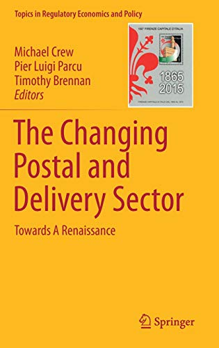 (The Changing Postal and Delivery Sector: Towards A Renaissance (Topics in Regulatory Economics and Policy))