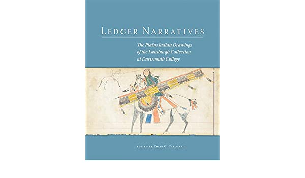 Ledger Narratives The Plains Indian Drawings in the Mark Lansburgh Collection at Dartmouth College