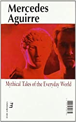 Relatos míticos del mundo cotidiano = Mythical tales of the everyday world