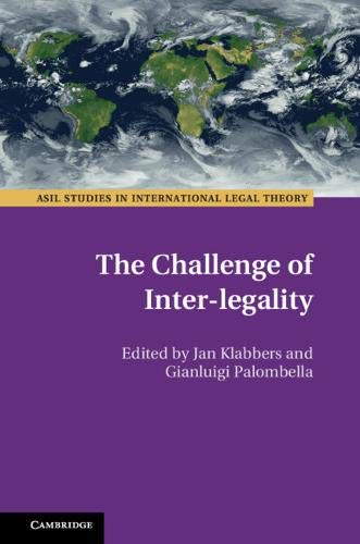 The Challenge of Inter-Legality (ASIL Studies in International Legal Theory) (Klabbers Recht Internationales Jan)