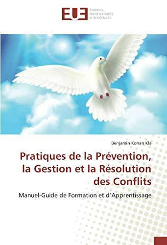 Pratiques de la Prévention, la Gestion et la Résolution des Conflits: Manuel-Guide de Formation et d'Apprentissage par Benjamin Konan Kla
