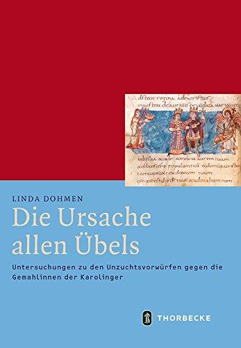 Die Ursache allen Übels: Untersuchungen zu den Unzuchtsvorwürfen gegen die Gemahlinnen der Karolinger (Mittelalter-Forschungen, Band 53)