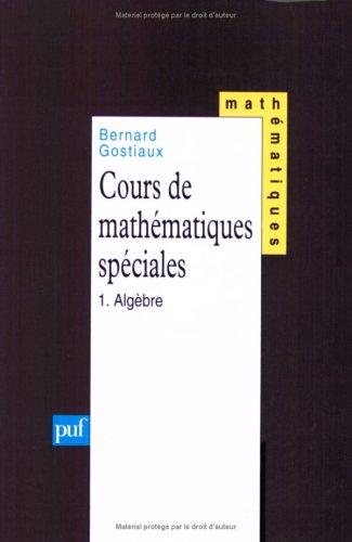 Cours de mathématiques spéciales, tome 1 : Algèbre par Bernard Gostiaux