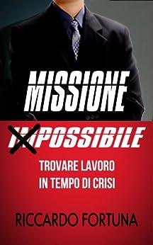 Trovare lavoro in tempo di crisi: Missione Possibile di [Fortuna, Riccardo]