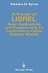A Primer of LISREL: Basic Applications and Programming for Confirmatory Factor Analytic Models by Barbara M. Byrne (1989-09-18)
