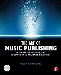 The Art of Music Publishing: An Entrepreneurial Guide to Publishing and Copyright for the Music, Film, and Media Industries by Helen Gammons (2011-01-28)