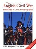 The English Civil War Recreated in Colour Photographs (Europa Militaria Special)