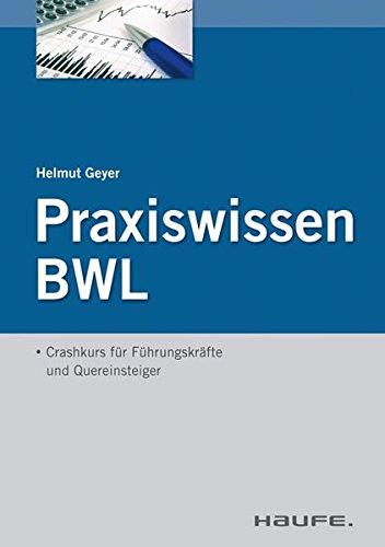 Praxiswissen BWL: Crashkurs für Führungskräfte und Quereinsteiger (Haufe Fachbuch)