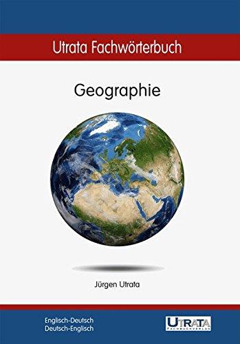 Utrata Fachwörterbuch: Geographie Englisch-Deutsch: Englisch-Deutsch / Deutsch-Englisch (Utrata Fachwörterbücher / Englisch-Deutsch / Deutsch-Englisch)