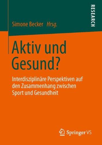 Aktiv und Gesund?: Interdisziplinäre Perspektiven auf den Zusammenhang zwischen Sport und Gesundheit (German and German Edition)